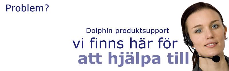 Problem? Dolphin produktsupport - Vi finns h�r f�r att hj�lpa till