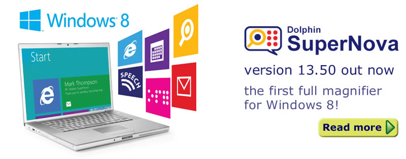 SuperNova 13.50 out now - the first full magnifier for Windows 8. Click to read more.